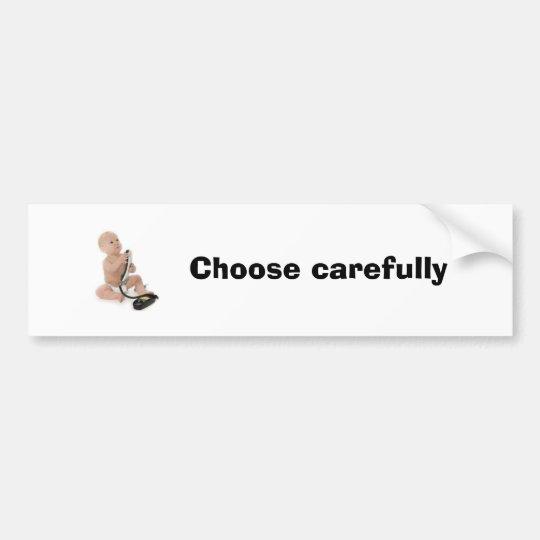 Choose carefully bumper sticker