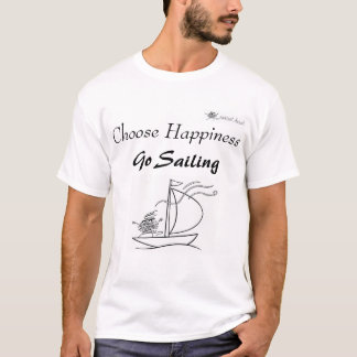 Choose happiness, go sailing T-Shirt