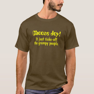 Choose Joy!, It just ticks-off, the grumpy people. T-Shirt