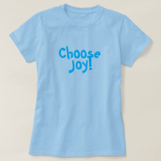 Choose Joy! T-Shirt