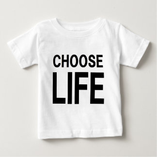 CHOOSE LIFE BABY T-Shirt
