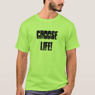 Choose Life! T-Shirt