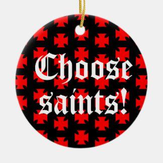 """Choose saints!"" Tag Line / Slogan Ceramic Ornament"