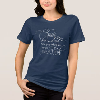 Choose who you will serve - Joshua 24:15 T-Shirt