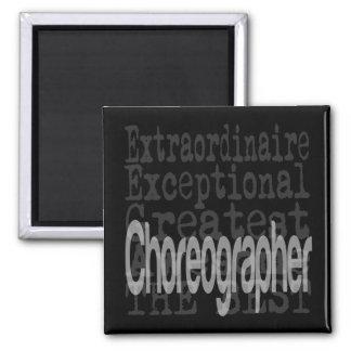 Choreographer Extraordinaire Magnet