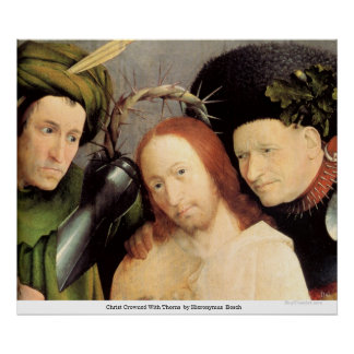 Christ Crowned With Thorns  by Hieronymus Bosch Poster