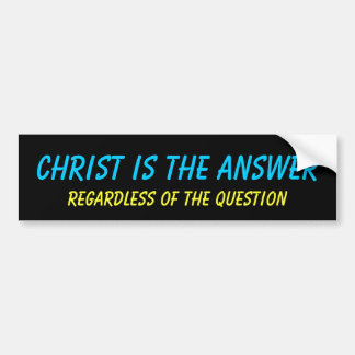 Christ is the answer Bumper Sticker
