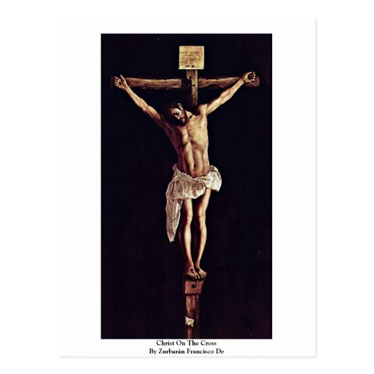 Christ On The Cross By Zurbarán Francisco De Postcard