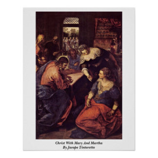 Christ With Mary And Martha By Jacopo Tintoretto Poster