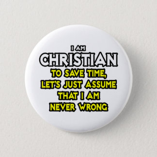 Christian...Assume I Am Never Wrong 2 Inch Round Button