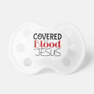 Christian Covered By The Blood of Jesus Pacifier