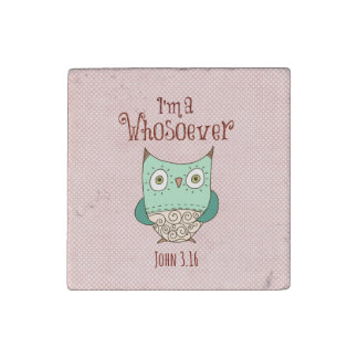 Christian Quote: I'm a Whosoever with Owl Stone Magnets