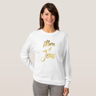 Christian Quote: More of Jesus T-Shirt