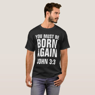 Christian T-shirts, JOHN 3:3 MUST BE BORN AGAIN T-Shirt