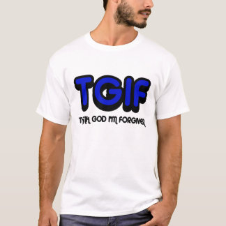 Christian,TGIF Thank God I'm Forgiven T-Shirt