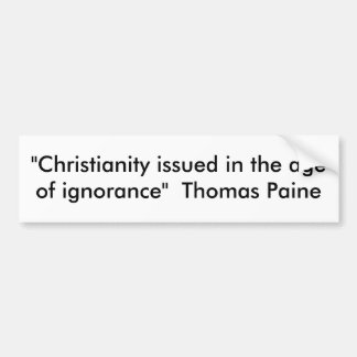 """Christianity issued in the age of ignorance""  ... Bumper Sticker"
