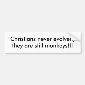 Christians never evolved, they are still monkey... bumper sticker