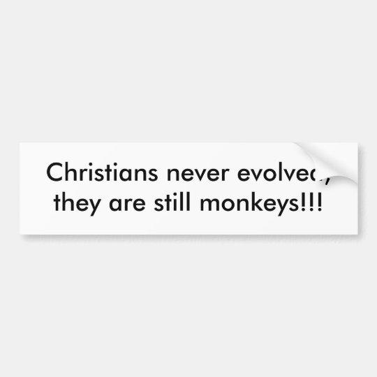 Christians never evolved, they are still monkey... bumper sticker