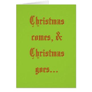 Christmas comes Christmas goes Greeting Cards