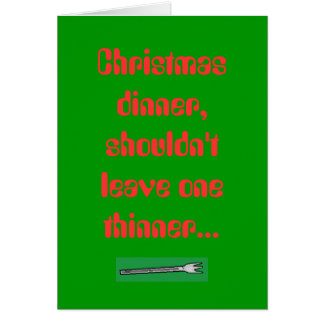 Christmas dinner, shouldn't leave one th... greeting cards