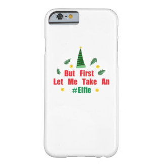 Christmas elf But First Let Me Take An Elfie Barely There iPhone 6 Case