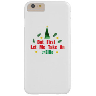 Christmas elf But First Let Me Take An Elfie Barely There iPhone 6 Plus Case