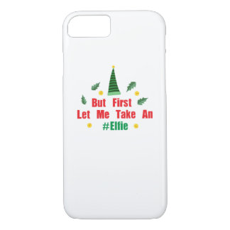 Christmas elf But First Let Me Take An Elfie iPhone 8/7 Case
