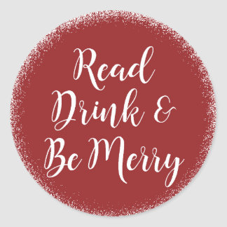 Christmas Holiday Read Drink & Be Merry Classic Round Sticker