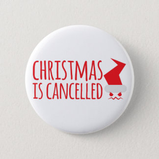 Christmas is cancelled with angry Santa face 2 Inch Round Button