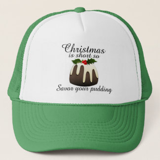 """Christmas is short so savor your pudding!"" Trucker Hat"