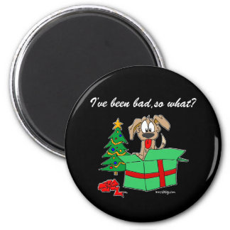 Christmas I've Been Bad So What? Magnet