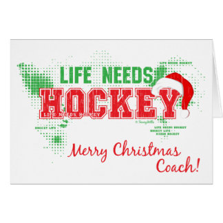 Christmas Life Needs Hockey Coach Greeting Card