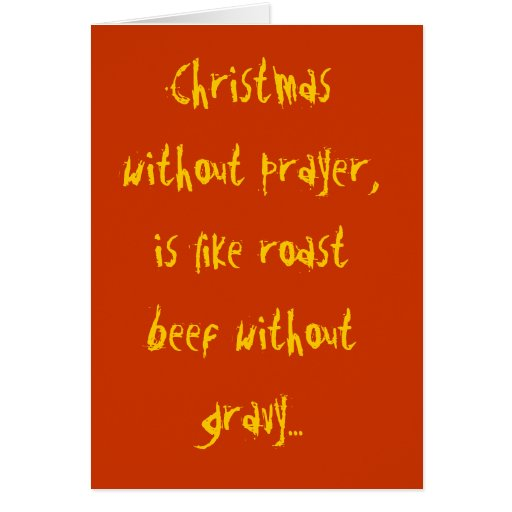 Christmas without prayer, is like roast beef wi... greeting cards