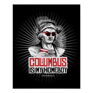 Christopher Columbus is my Homeboy Poster