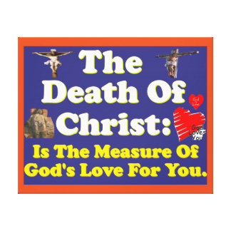 Christ's death: The measure of God's love for us! Canvas Print