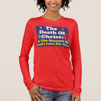 Christ's death: The measure of God's love for us! Long Sleeve T-Shirt