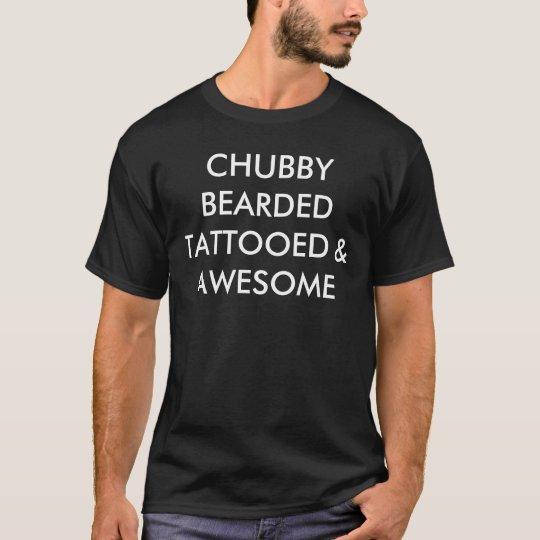 Chubby bearded tattooed & awesome t-shirt