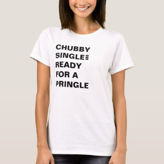 CHUBBY SINGLE AND READY FOR A PRINGLE T-Shirt