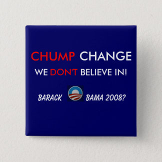 CHUMP CHANGE - BUTTON@1 2 INCH SQUARE BUTTON