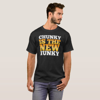 Chunky Is The New Hunky Gift Tee
