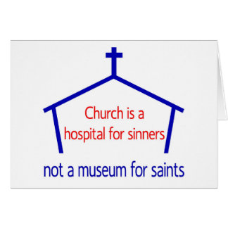 Church is a hospital for sinners, not a museum card