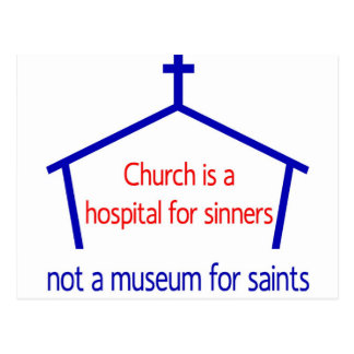 Church is a hospital for sinners, not a museum postcard