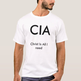 CIA, Christ Is All I need T-Shirt