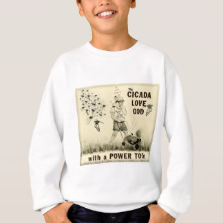 Cicada Love God with a Power Tool Sweatshirt