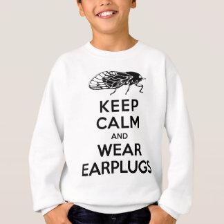 CICADAS are Here! Keep Calm and Wear Earplugs Sweatshirt