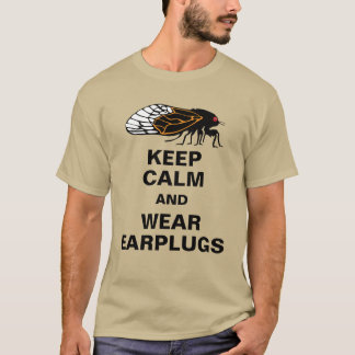 Cicadas Magicicadas Keep Calm and Wear Earplugs T-Shirt