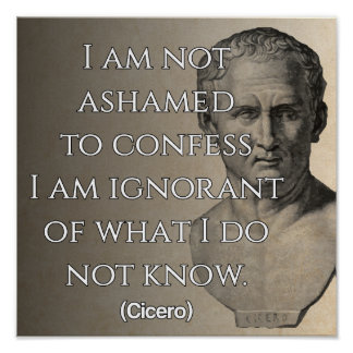 Cicero quote on Ignorance/Knowledge Poster