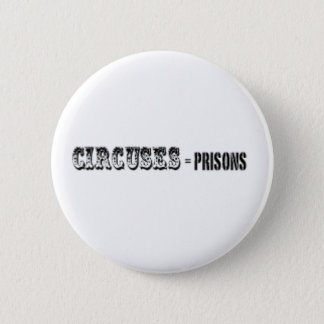 Circuses = Prisons 2 Inch Round Button