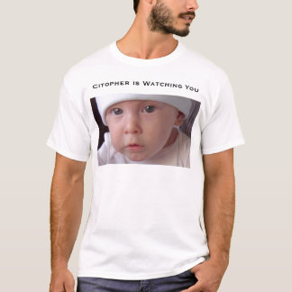 Citopher is Watching You T-Shirt