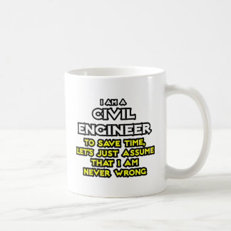 Civil Engineer...Assume I Am Never Wrong Coffee Mug